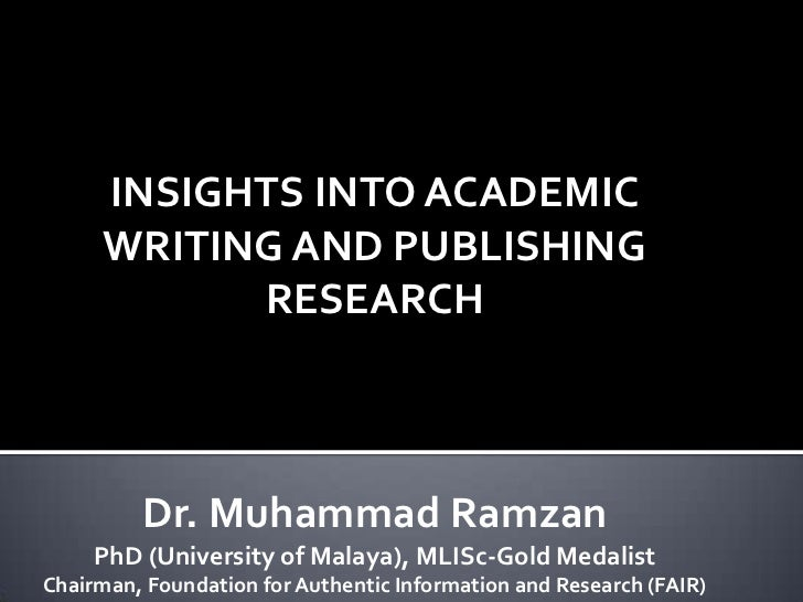 INSIGHTS INTO ACADEMIC      WRITING AND PUBLISHING            RESEARCH         Dr. Muhammad Ramzan     PhD (University of ...