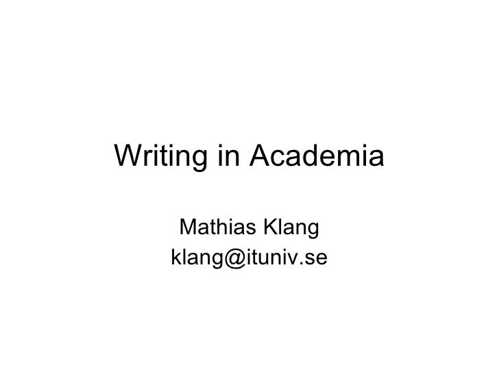 Writing in Academia Mathias Klang [email_address]