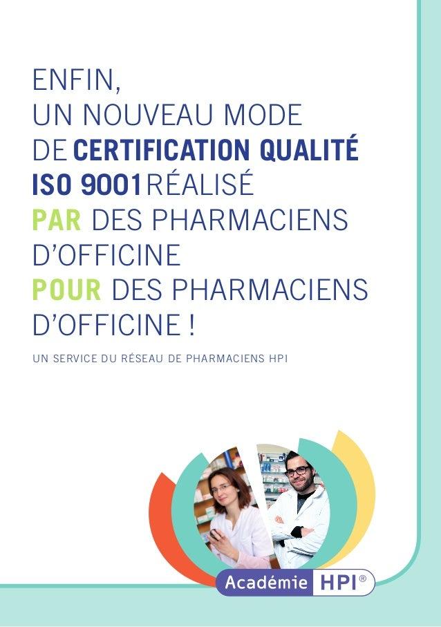 UN SERVICE DU RÉSEAU DE PHARMACIENS HPI ENFIN, UN NOUVEAU MODE DE CERTIFICATION QUALITÉ ISO 9001RÉALISÉ PAR DES PHARMACIEN...