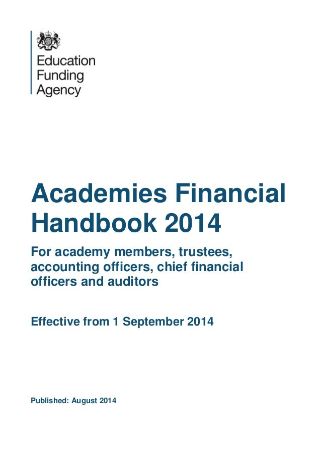 Academies Financial Handbook 2014 For academy members, trustees, accounting officers, chief financial officers and auditor...