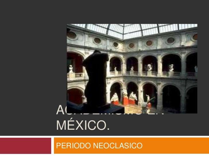 Academismo en México.<br />PERIODO NEOCLASICO <br />