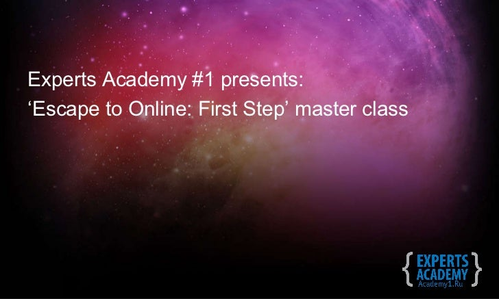 Experts Academy #1 presents: ' Escape to Online: First Step' master class