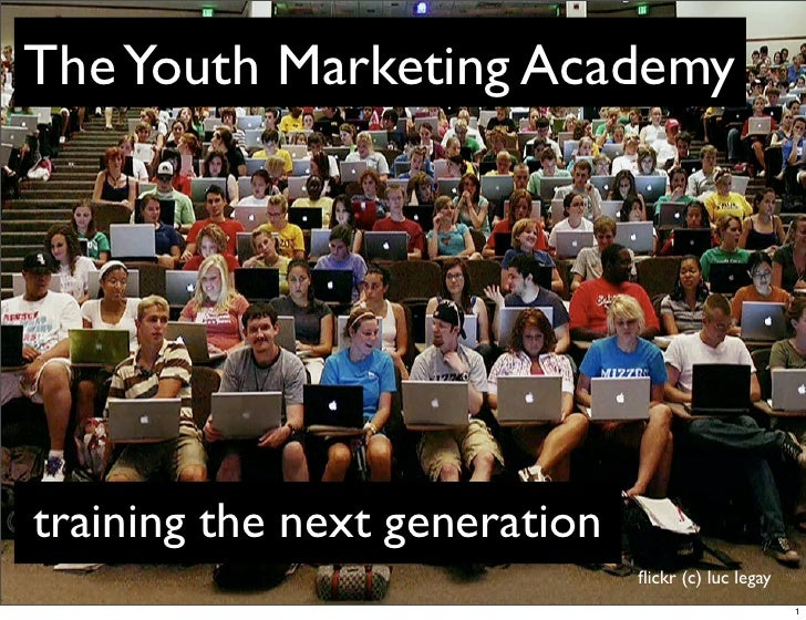 The Youth Marketing Academytraining the next generation                               flickr (c) luc legay                 ...