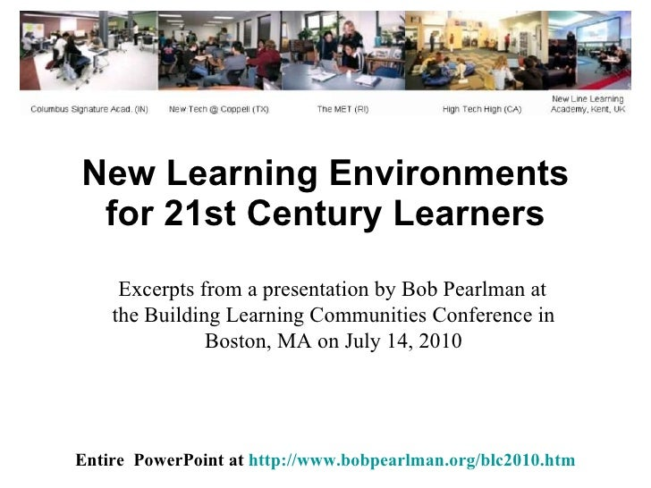 New Learning Environments for 21st Century Learners Entire  PowerPoint at  http://www.bobpearlman.org/blc2010.htm Excerpts...