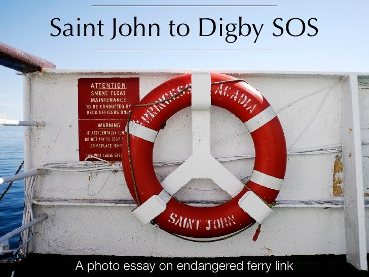 Saint John to Digby SOS       A photo essay on endangered ferry link