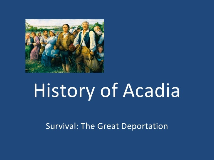 History of Acadia Survival: The Great Deportation