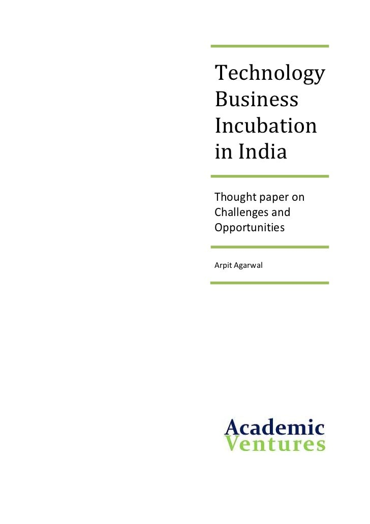 TechnologyBusinessIncubationin IndiaThought paper onChallenges andOpportunitiesArpit Agarwal