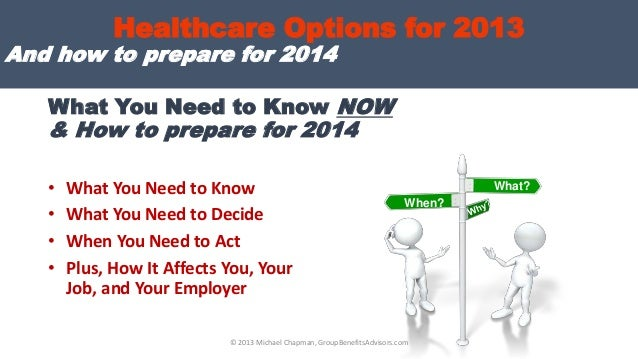 What You Need to Know NOW & How to prepare for 2014 • What You Need to Know • What You Need to Decide • When You Need to A...