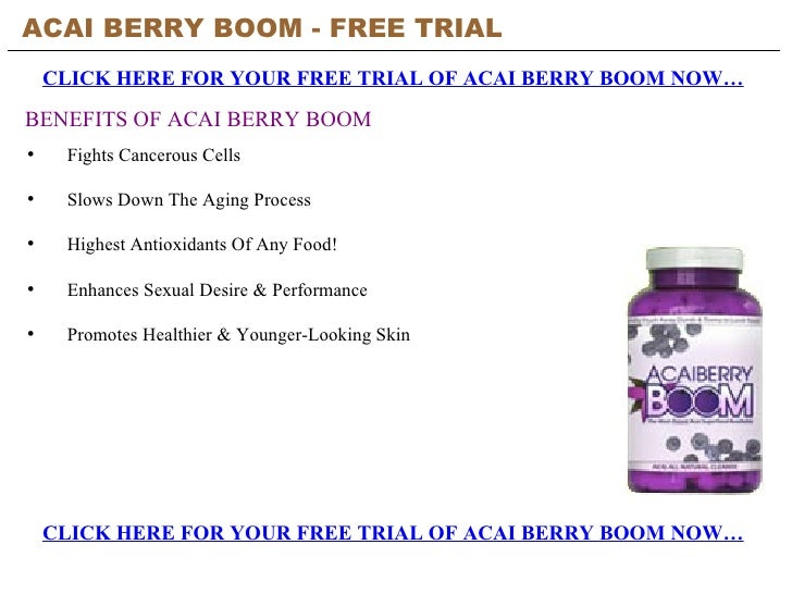 ACAI BERRY BOOM - FREE TRIAL   CLICK HERE FOR YOUR FREE TRIAL OF ACAI BERRY BOOM NOW… CLICK HERE FOR YOUR FREE TRIAL OF AC...