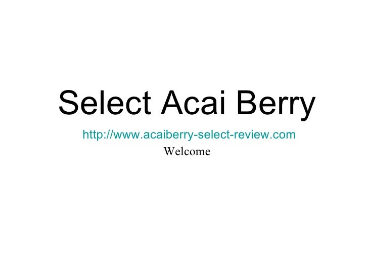 Select Acai Berry http://www.acaiberry-select-review.com Welcome