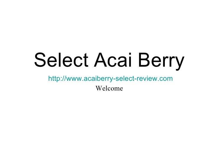 Select Acai Berry http://www.acaiberry-select-review.com Welcome