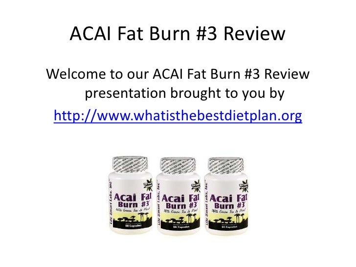 ACAI Fat Burn #3 ReviewWelcome to our ACAI Fat Burn #3 Review      presentation brought to you by http://www.whatisthebest...