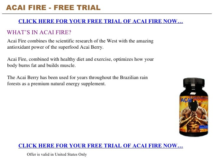ACAI FIRE - FREE TRIAL   CLICK HERE FOR YOUR FREE TRIAL OF ACAI FIRE NOW… CLICK HERE FOR YOUR FREE TRIAL OF ACAI FIRE NOW…...