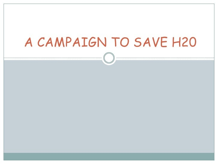 A CAMPAIGN TO SAVE H20<br />