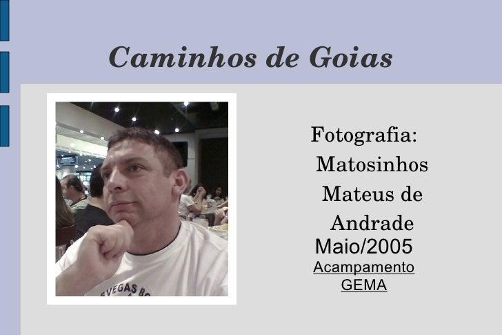 Caminhos de Goias <ul><li>Fotografia:   Matosinhos Mateus de Andrade </li></ul><ul><li>Maio/2005 </li></ul><ul><li>Acampam...
