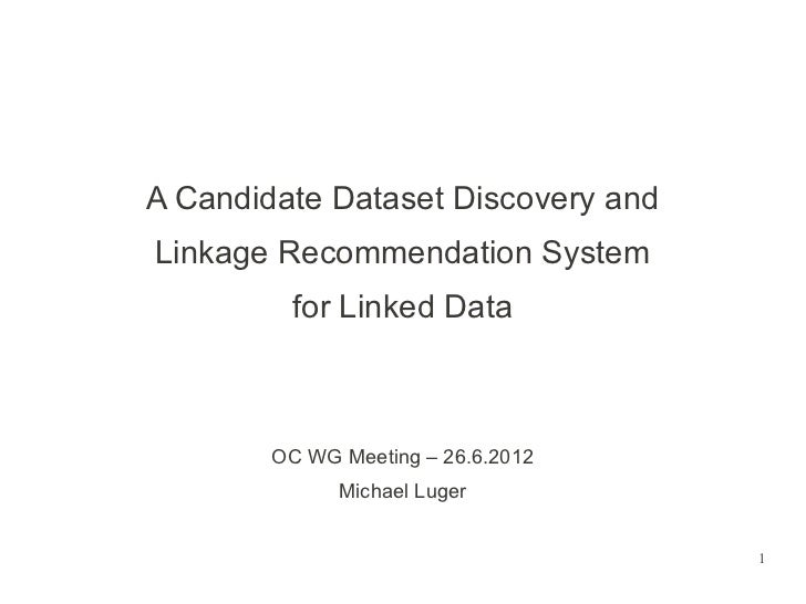 A Candidate Dataset Discovery andLinkage Recommendation System         for Linked Data        OC WG Meeting – 26.6.2012   ...