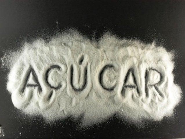 O AÇÚCAR NO NOSSO DIA A DIA.  Podemos dizer que entre as substâncias mais presentes no nosso cotidiano o açúcar é uma das ...