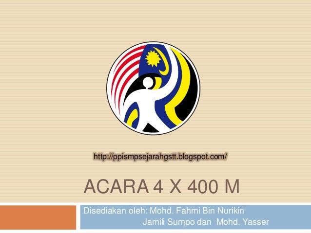 http://ppismpsejarahgstt.blogspot.com/ACARA 4 X 400 MDisediakan oleh: Mohd. Fahmi Bin Nurikin               Jamili Sumpo d...