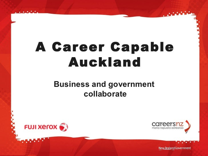 A Car eer Capable    Auckland  Business and government         collaborate