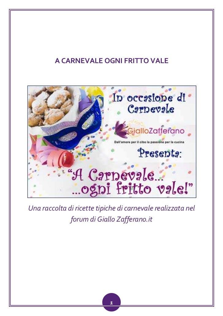A CARNEVALE OGNI FRITTO VALEUna raccolta di ricette tipiche di carnevale realizzata nel              forum di Giallo Zaffe...