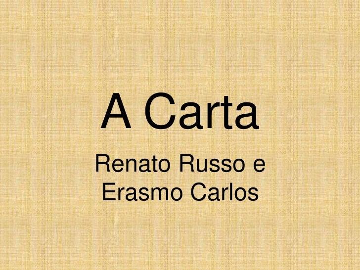 A Carta<br />Renato Russo e Erasmo Carlos<br />