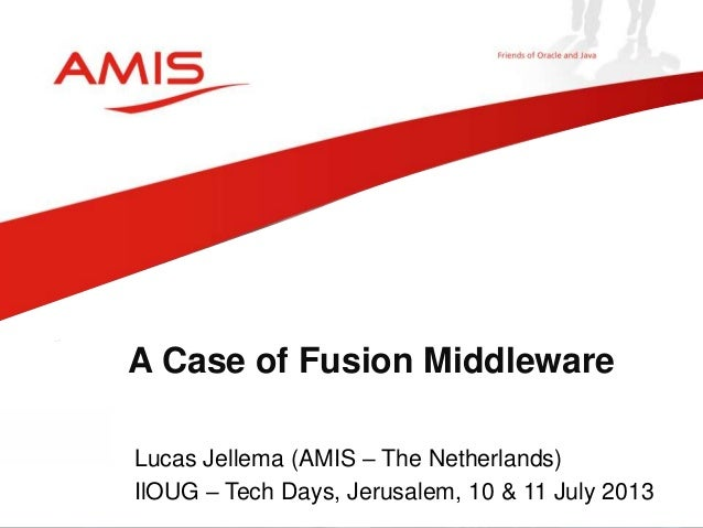 A Case of Fusion Middleware  (IlOUG Tech Days, July 2013)