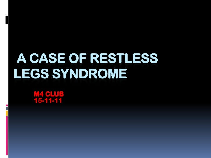 A CASE OF RESTLESSLEGS SYNDROME  M4 CLUB  15-11-11