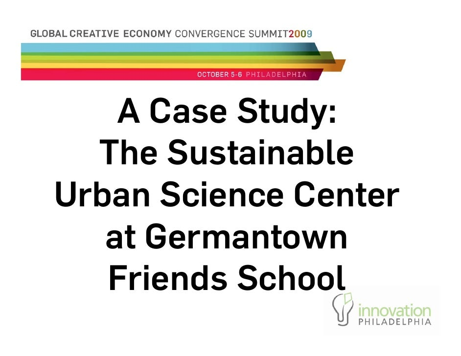 A Case Study:   The Sustainable Urban Science Center    at Germantown    Friends School