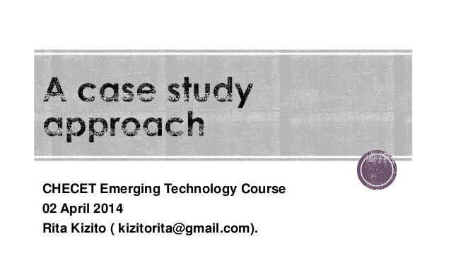 CHECET Emerging Technology Course 02 April 2014 Rita Kizito ( kizitorita@gmail.com).