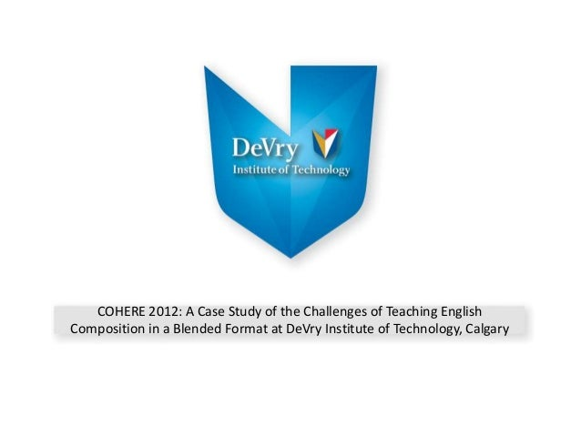 COHERE 2012: A Case Study of the Challenges of Teaching EnglishComposition in a Blended Format at DeVry Institute of Techn...