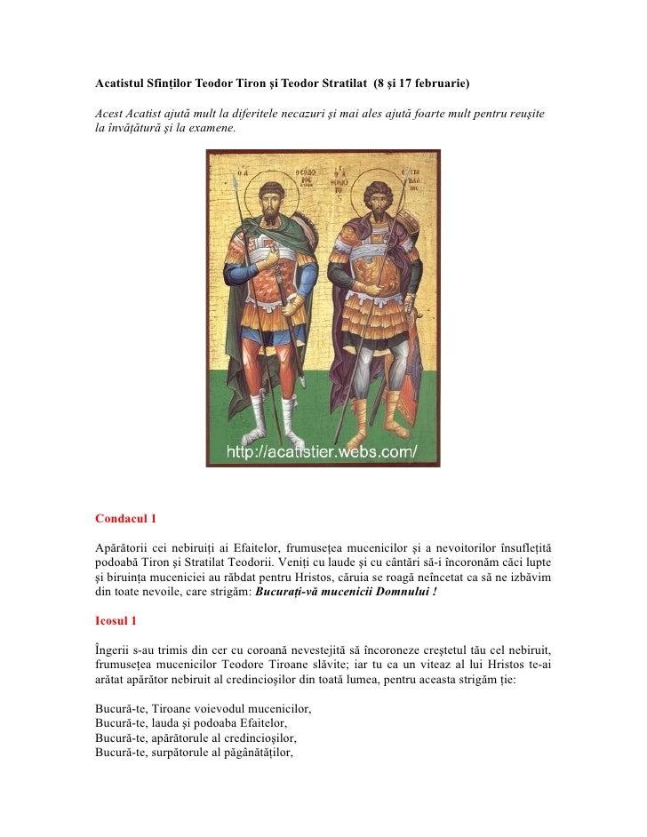 Acatistul Sfinţilor Teodor Tiron şi Teodor Stratilat (8 şi 17 februarie)Acest Acatist ajută mult la diferitele necazuri şi...