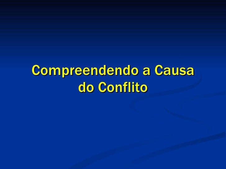 Compreendendo a Causa do Conflito