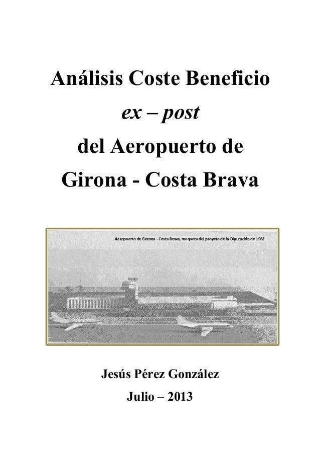 Análisis Coste Beneficio ex – post del Aeropuerto de Girona - Costa Brava Jesús Pérez González Julio – 2013 Aeropuerto de ...