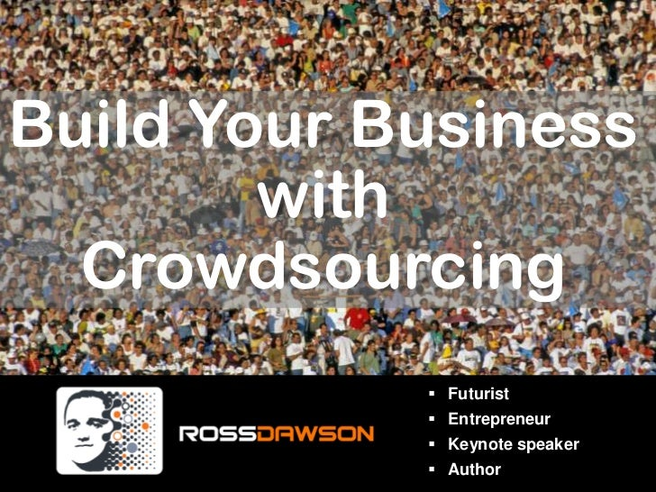Build Your Business<br />with<br />Crowdsourcing<br /><ul><li>Futurist