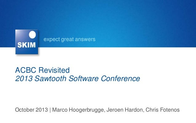 expect great answers  ACBC Revisited 2013 Sawtooth Software Conference  October 2013   Marco Hoogerbrugge, Jeroen Hardon, ...