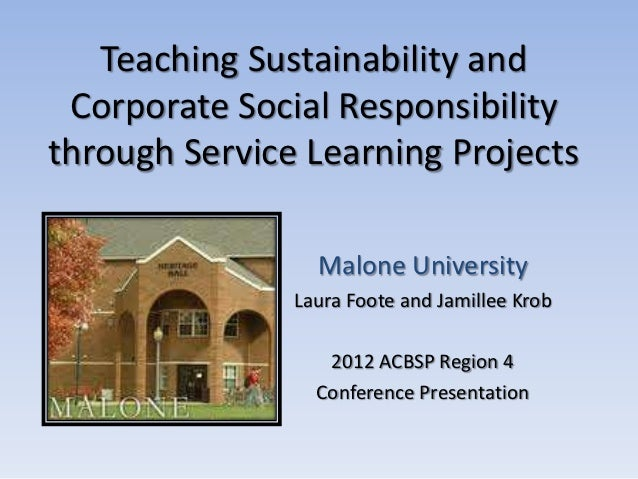 Teaching Sustainability and Corporate Social Responsibilitythrough Service Learning Projects                 Malone Univer...