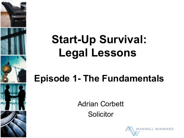 Start-Up Survival: Legal Lessons Episode 1- The Fundamentals Adrian Corbett Solicitor
