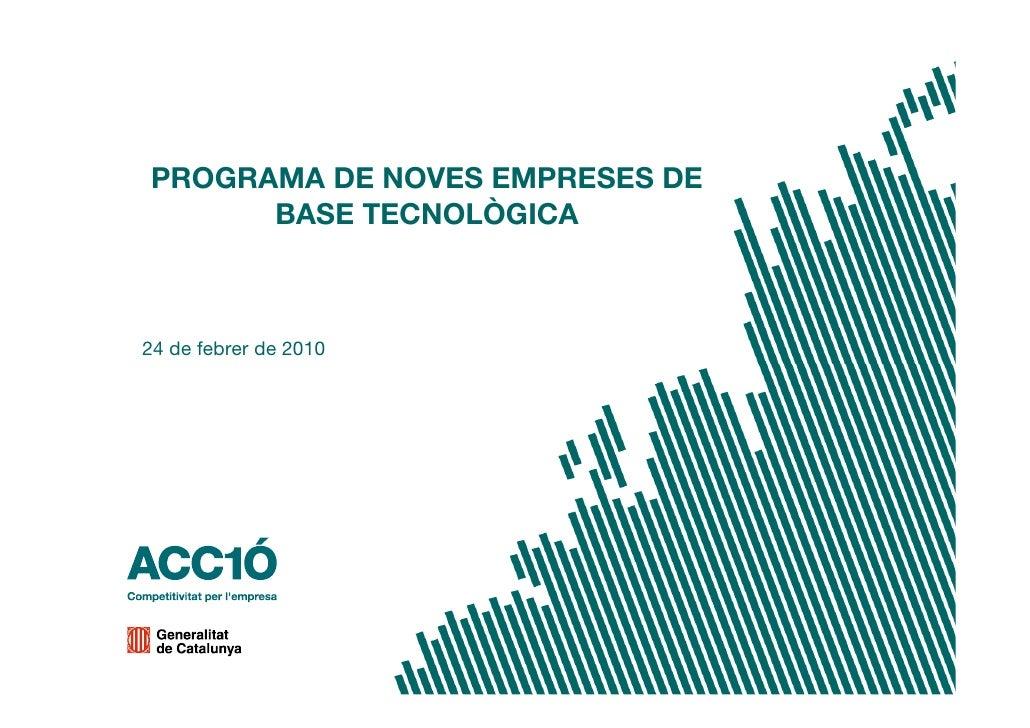 PROGRAMA DE NOVES EMPRESES DE       BASE TECNOLÒGICA    24 de febrer de 2010