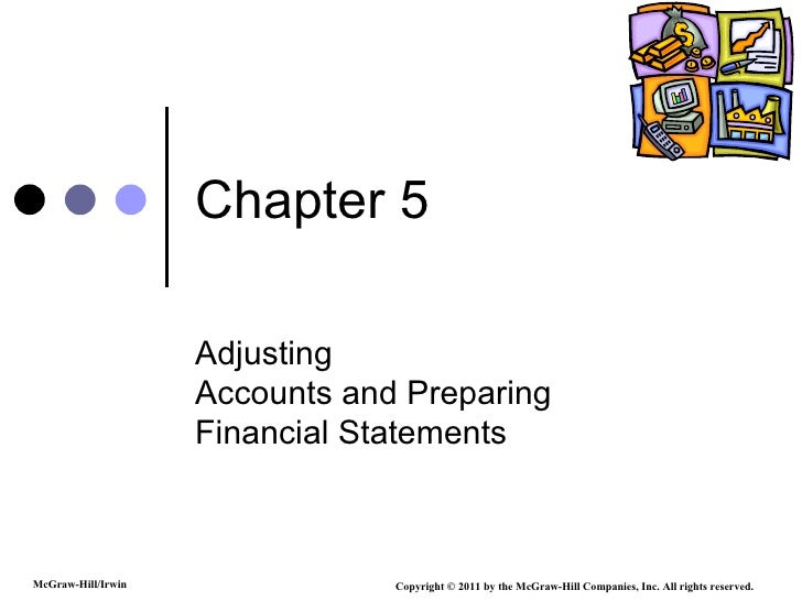 Chapter 5 Adjusting Accounts and Preparing Financial Statements Copyright © 2011 by the McGraw-Hill Companies, Inc. All ri...