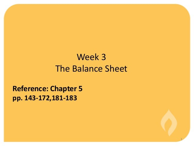Week 3            The Balance SheetReference: Chapter 5pp. 143-172,181-183                                1