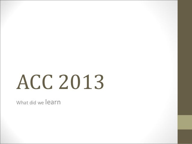 ACC 2013What did we learn