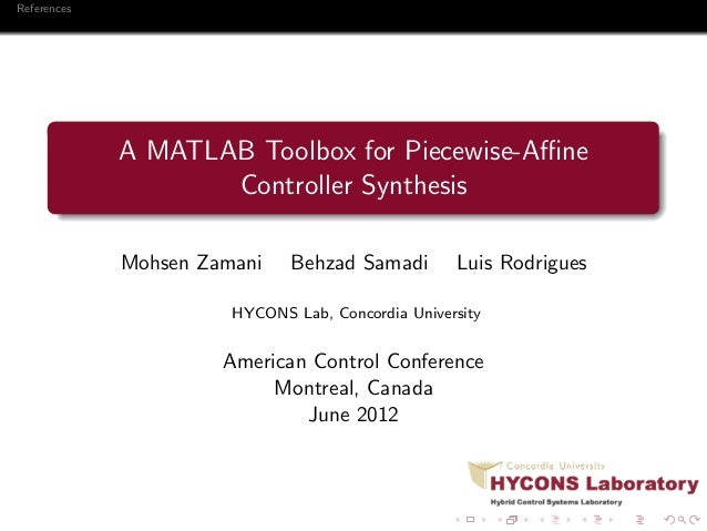 References A MATLAB Toolbox for Piecewise-Affine Controller Synthesis Mohsen Zamani Behzad Samadi Luis Rodrigues HYCONS Lab,...