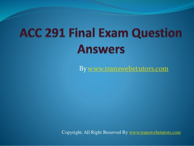 be9 13 acc291 answers A visual slide show of acc 291 answers for week 2, week 3, week 4, and week  5 a great free resource for online accounting students.