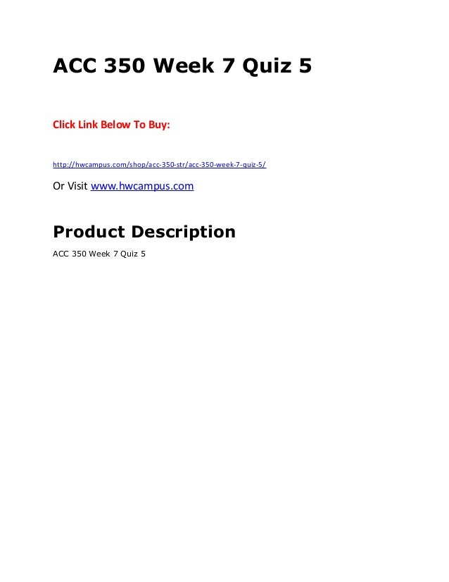 acc 350 wk 7 quiz 5 Course home work aims to provide quality study notes and tutorials to the students of acc 303 week 9 quiz 6  home work questionsacc 565 wk 7  fin 350 week 3.