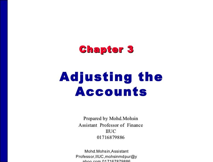 Chapter 3 Adjusting the Accounts Prepared by Mohd.Mohsin Assistant  Professor of  Finance IIUC 01716879886 Mohd.Mohsin,Ass...
