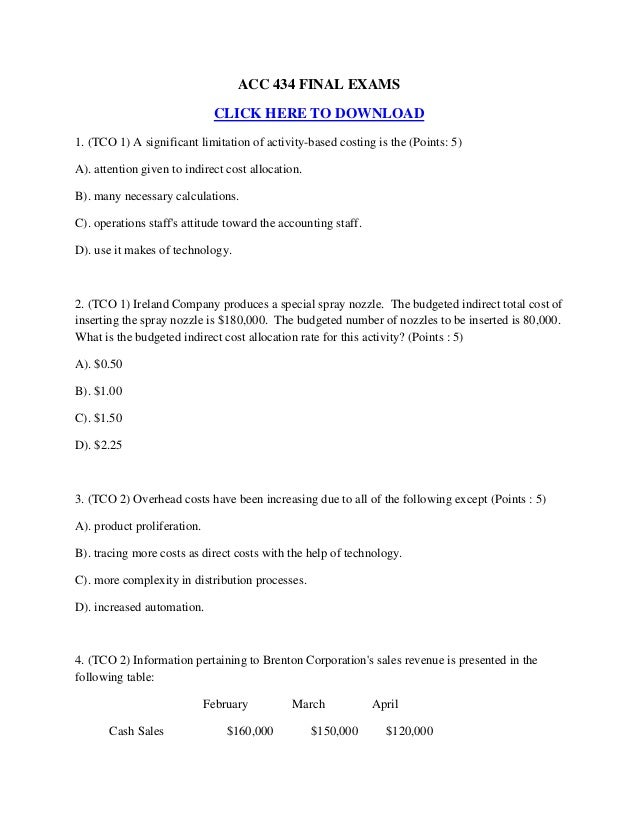 ACC 434 FINAL EXAMSCLICK HERE TO DOWNLOAD1. (TCO 1) A significant limitation of activity-based costing is the (Points: 5)A...