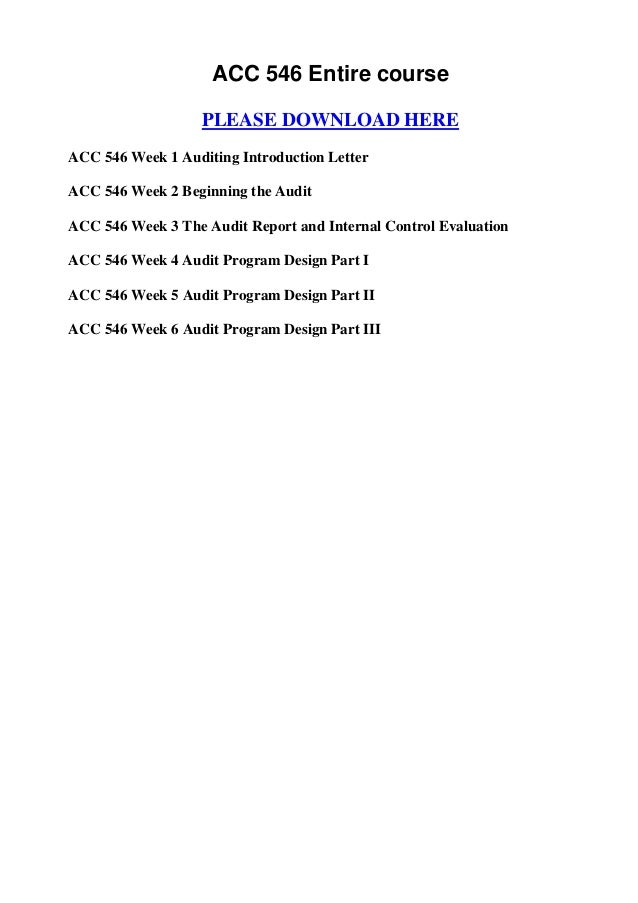 ACC 546 Entire course                   PLEASE DOWNLOAD HEREACC 546 Week 1 Auditing Introduction LetterACC 546 Week 2 Begi...