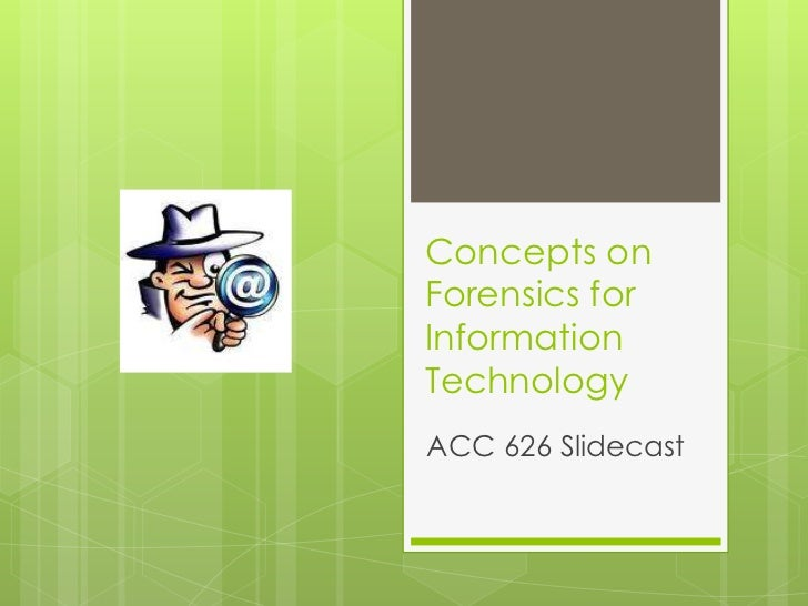 Concepts on Forensics for Information Technology<br />ACC 626 Slidecast<br />