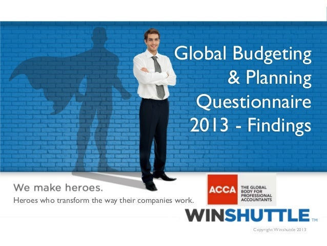 Global Budgeting & Planning Questionnaire 2013 - Findings  Heroes who transform the way their companies work.  1  Copyrigh...