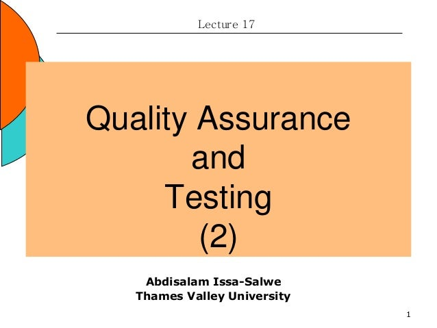 1 Quality Assurance and Testing (2) Lecture 17 Abdisalam Issa-Salwe Thames Valley University